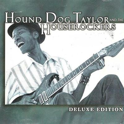 Hound Dog Taylor and the Houserockers - DeluxeEdition (1999) FLAC
