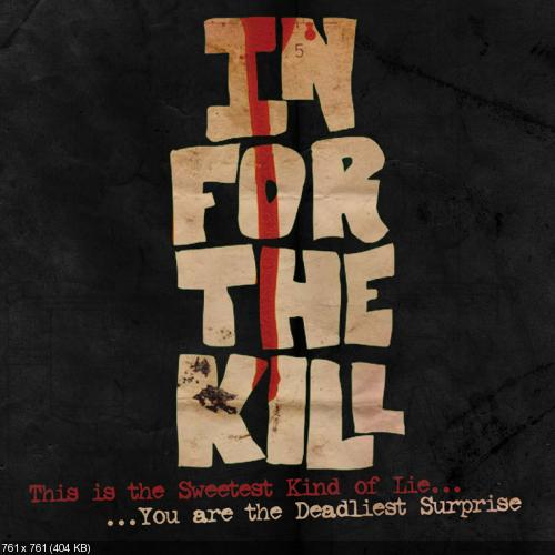 In For The Kill - This Is The Sweetest Kind Of Lie...You Are The Deadliest Surprise (2012)