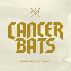 Cancer Bats - Dead Set On Living (2012)